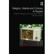Religion, Media and Culture: A Reader by Gordon Lynch