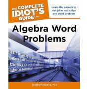 The Complete Idiot's Guide to Algebra Word Problems by Izolda Fotiyeva Ph.D.
