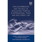 Non-Discrimination and the Role of Regulatory Purpose in International Trade and Investment Law by Andrew D. Mitchell