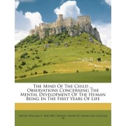 The Mind of the Child ... Observations Concerning the Mental Development of the Human Being in the First Years of Life by William T 1841 Preyer
