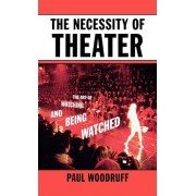The Necessity of Theater by Paul Woodruff