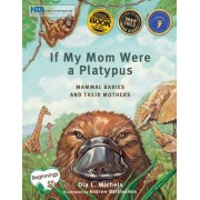 If My Mom Were A Platypus by Dia L. Michels