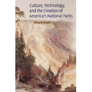 Culture, Technology, and the Creation of America's National Parks by Richard A. Grusin