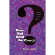 Does God Need the Church? by Gerhard Lohfink