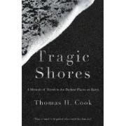 Tragic Shores: A Memoir of Dark Travel by Thomas Cook