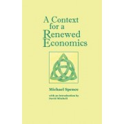 A Context for a Renewed Economics by Head of the Social Sciences Division of the University of Oxford Fellow and Tutor in Law at St Catherine's College Oxford and Cuf Lecturer Michael Spe