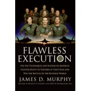 Flawless Execution: Use The Techniques And Systems Of America's Fighter Pilots To Perform At Your Peak And Win The Battles Of The Business World by James D. Murphy