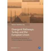 Divergent Pathways: Turkey and the European Union by Meltem Muftuler-Bac
