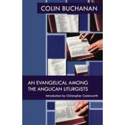 An Evangelical Among the Anglican Liturgists by Colin Buchanan