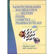 Nanotechnologies for Solubilization and Delivery in Foods, Cosmetics and Pharmaceuticals by Nissim Garti