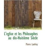 L' Glise Et Les Philosophes Au Dix-Huiti Me Si Cle by Pierre Lanfrey