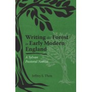 Writing the Forest in Early Modern England by Jeffrey S. Theis