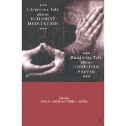 Christians Talk About Buddhist Meditation, Buddhists Talk About Christian Prayer by Rita M. Gross