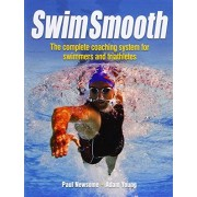 Paul S. Newsome Swim Smooth: The Complete Coaching System for Swimmers and Triathletes