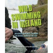 Wild Swimming in Ireland: Discover 50 Places to Swim in Rivers, Lakes & the Sea 2016 by Maureen McCoy