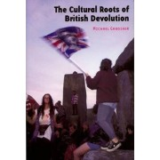 The Cultural Roots of British Devolution by Michael Gardiner