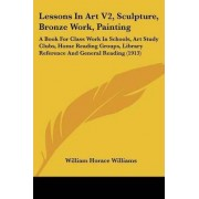 Lessons in Art V2, Sculpture, Bronze Work, Painting by William Horace Williams