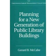 Planning for a New Generation of Public Library Buildings by Gerard B. McCabe