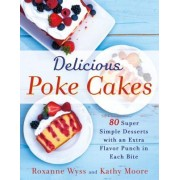 Delicious Poke Cakes: More Than 50 Super Simple Desserts with an Extra Flavor Punch in Each Bite
