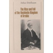 The Rise and Fall of the Hashemite Kingdom of Arabia by Joshua Teitelbaum