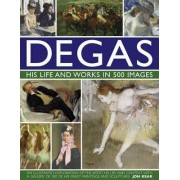 Degas His Life and Works in 500 Images by Jon Kear