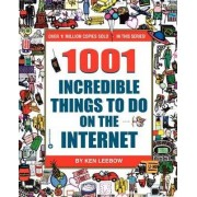 1001 Incredible Things to Do on the Internet by Ken Leebow