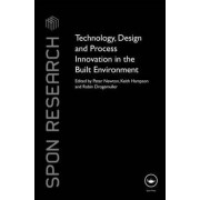 Technology, Design and Process Innovation in the Built Environment by Peter Newton