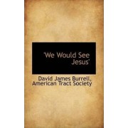 'We Would See Jesus' by David James Burrell