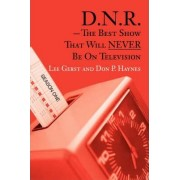 D.N.R.-The Best Show That Will Never Be on Television by Don P Haynes