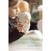 Inside Role Play in Early Childhood Education by Sue Rogers