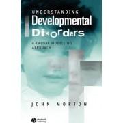 Understanding Developmental Disorders by John Morton