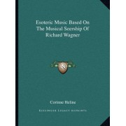 Esoteric Music Based on the Musical Seership of Richard Wagner by Corinne Heline