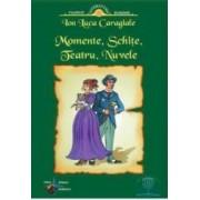 Momente schite teatru Nuvele ed.5 - Ion Luca Caragiale