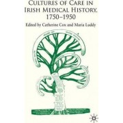 Cultures of Care in Irish Medical History, 1750-1970 by Maria Luddy