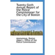 Twenty-Sixth Annual Report of the Police Commissioner for the City of Boston by Anonymous