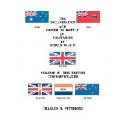 The Organization and Order of Battle of Militaries in World War II: British Commonwealth v. 2 by Charles D Pettibone