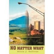 No Matter What by Alicia J Dirobbio