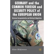 Germany and the Common Foreign and Security Policy of the European Union by Alister Miskimmon