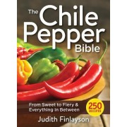 The Chile Pepper Bible: From Sweet and Mild to Fiery and Everything in Between