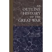 An Outline History of the Great War by G. V. Carey