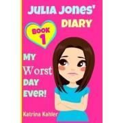 Julia Jones - My Worst Day Ever! - Book 1 by Katrina Kahler