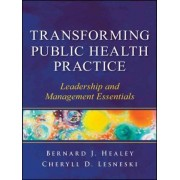Transforming Public Health Practice by Jr. Bernard J. Healey