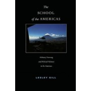 The School of the Americas by Lesley Gill
