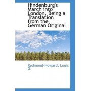 Hindenburg's March Into London, Being a Translation from the German Original by Redmond-Howard Louis G
