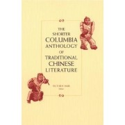 The Shorter Columbia Anthology of Traditional Chinese Literature by Victor H. Mair
