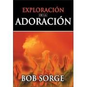Exploracion de La Adoracion by Bob Sorge