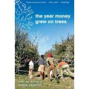 The Year Money Grew on Trees by Aaron Hawkins