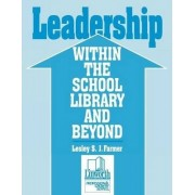Leadership Within the School Library and Beyond by Lesley Farmer