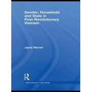 Gender, Household and State in Post-revolutionary Vietnam by Jayne Werner