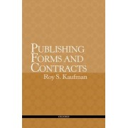 Publishing Forms and Contracts by Roy S. Kaufman